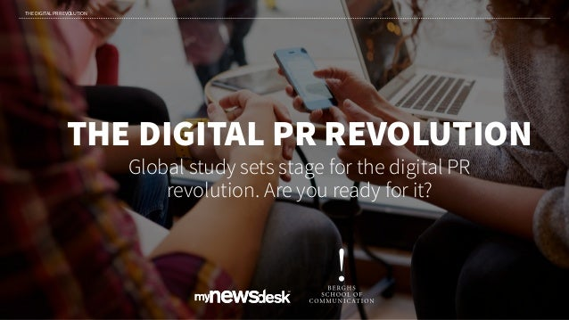 THE DIGITAL PR REVOLUTION Global study sets stage for the digital PR revolution. Are you ready for it? THE DIGITAL PR REVO...