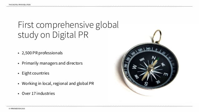 THE DIGITAL PR REVOLUTION © MYNEWSDESK 2016 First comprehensive global study on Digital PR • 2,500 PR professionals • Prim...