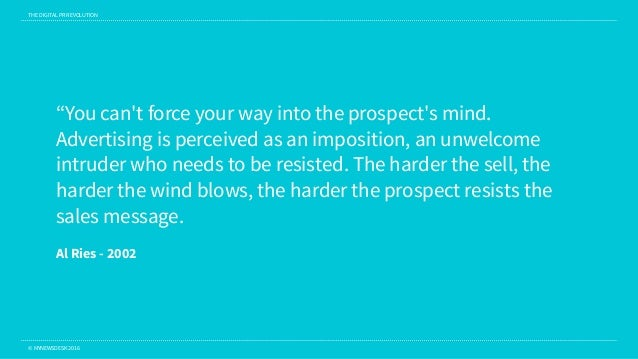 """THE DIGITAL PR REVOLUTION © MYNEWSDESK 2016 """"You can't force your way into the prospect's mind. Advertising is perceived a..."""