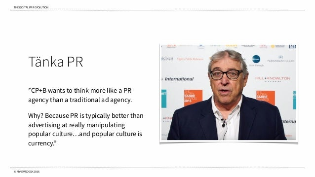 "THE DIGITAL PR REVOLUTION © MYNEWSDESK 2016 Tänka PR ""CP+B wants to think more like a PR agency than a traditional ad agen..."