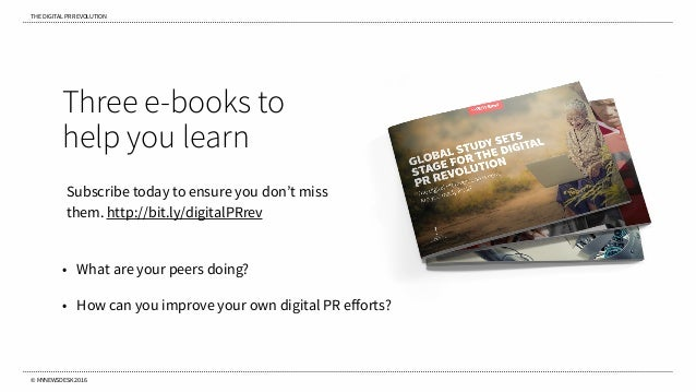 THE DIGITAL PR REVOLUTION © MYNEWSDESK 2016 Three e-books to help you learn Subscribe today to ensure you don't miss them....