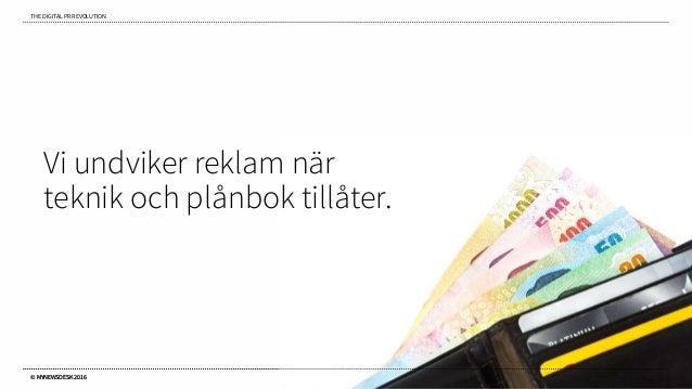 THE DIGITAL PR REVOLUTION © MYNEWSDESK 2016 Vi undviker reklam när teknik och plånbok tillåter. © MYNEWSDESK 2016