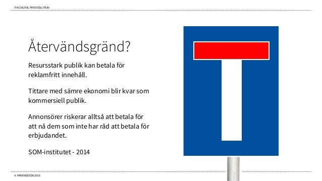 THE DIGITAL PR REVOLUTION © MYNEWSDESK 2016 Återvändsgränd? Resursstark publik kan betala för reklamfritt innehåll. Tittar...