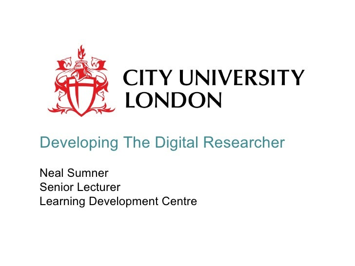 Developing The Digital ResearcherNeal SumnerSenior LecturerLearning Development Centre