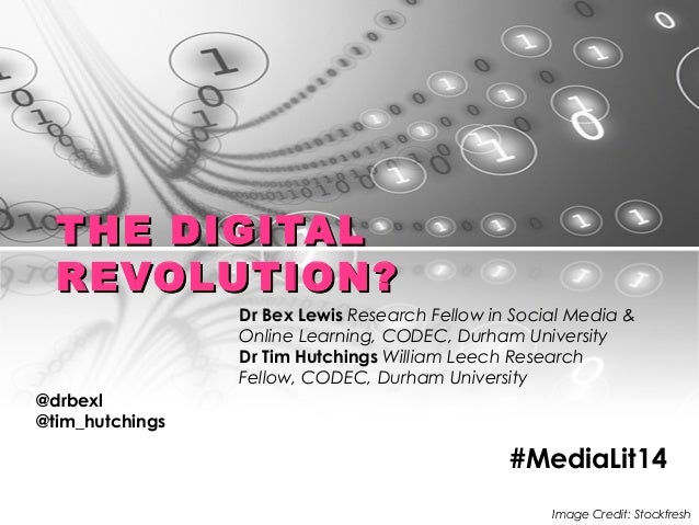 THE DIGITALTHE DIGITAL REVOLUTION?REVOLUTION? Dr Bex Lewis Research Fellow in Social Media & Online Learning, CODEC, Durha...