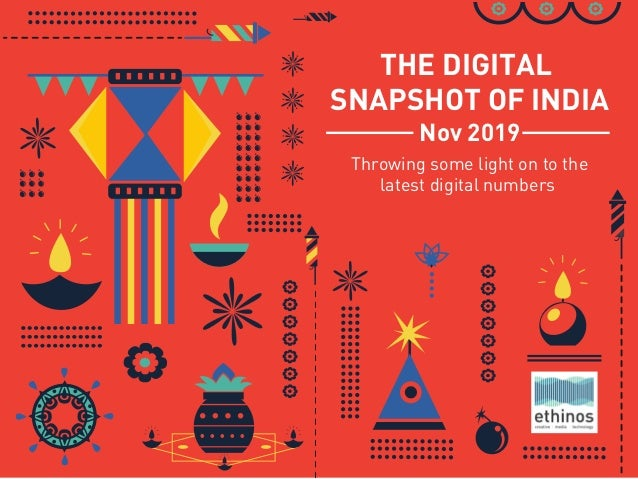 THE DIGITAL SNAPSHOT OF INDIA Throwing some light on to the latest digital numbers Nov 2019