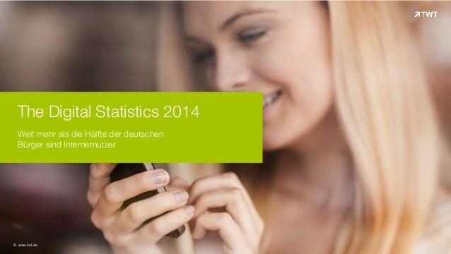 The Digital Statistics 2014 Weit mehr als die Hälfte der deutschen Bürger sind Internetnutzer!  © www.twt.de