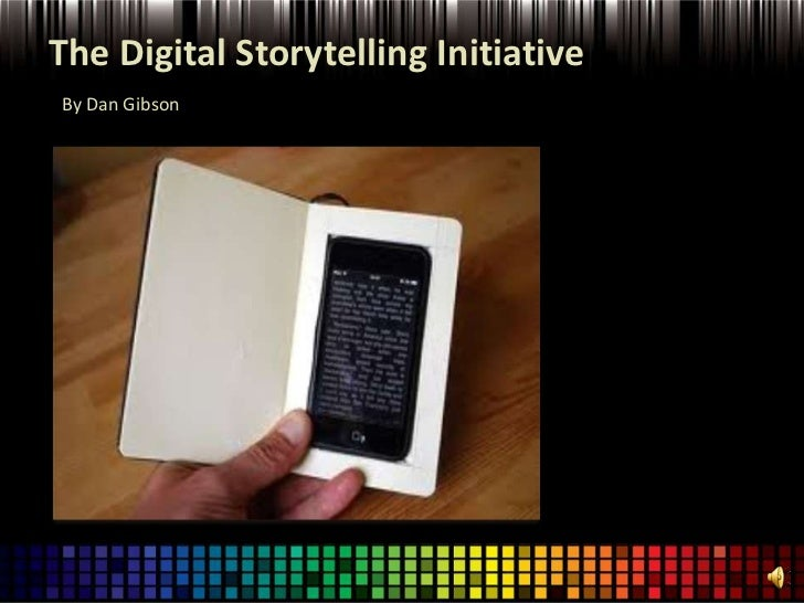 The Digital Storytelling InitiativeBy Dan Gibson