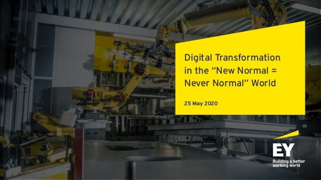 """Digital Transformation in the """"New Normal = Never Normal"""" World 25 May 2020"""