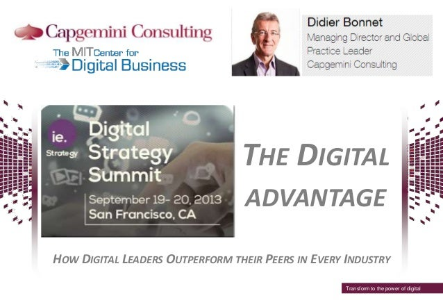 THE DIGITAL ADVANTAGE HOW DIGITAL LEADERS OUTPERFORM THEIR PEERS IN EVERY INDUSTRY Transform to the power of digital