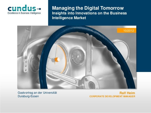 Managing the Digital Tomorrow Insights into Innovations on the Business Intelligence Market  10/2012  Gastvortrag an der U...