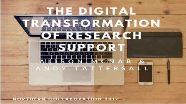The digital transformation of research support Alison McNab & Andy Tattersall