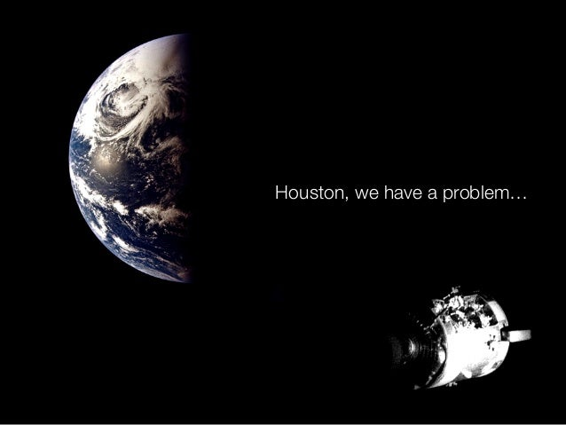 Houston, we have a problem…