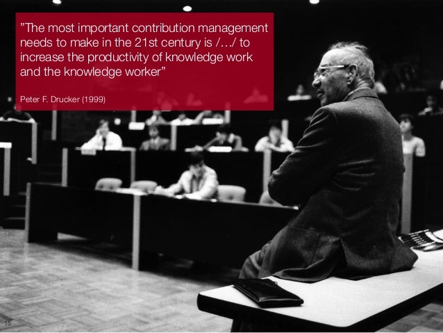 "15  ""The most important contribution management  needs to make in the 21st century is /…/ to  increase the productivity of..."