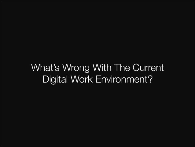 What's Wrong With The Current  Digital Work Environment?