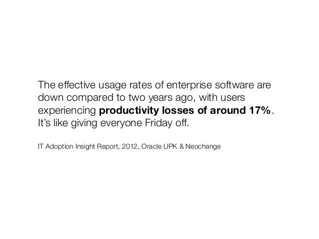 The effective usage rates of enterprise software are  down compared to two years ago, with users  experiencing productivit...