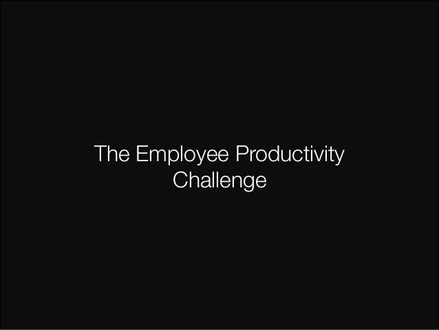 The Employee Productivity  Challenge