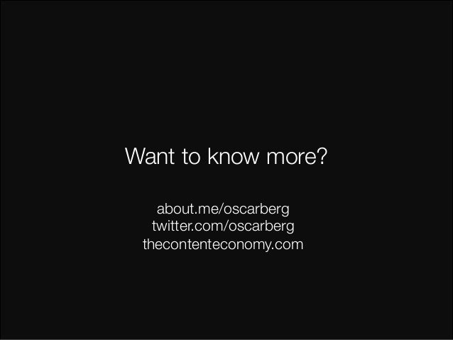 Want to know more?  about.me/oscarberg  twitter.com/oscarberg  thecontenteconomy.com