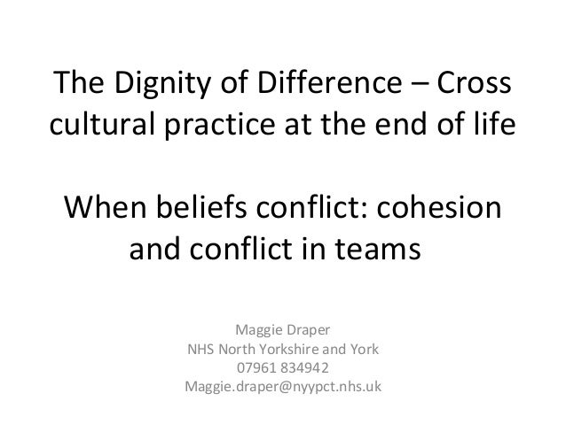 The Dignity of Difference – Cross cultural practice at the end of life When beliefs conflict: cohesion and conflict in tea...