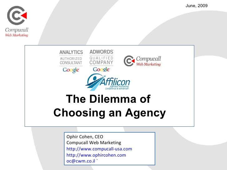 The Dilemma of  Choosing an Agency June, 2009 Ophir Cohen, CEO Compucall Web Marketing http://www.compucall-usa.com   http...