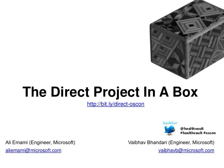 The Direct Project In A Box<br />http://bit.ly/direct-oscon<br />@healthvault<br />#healthvault #oscon<br />Vaibhav Bhanda...