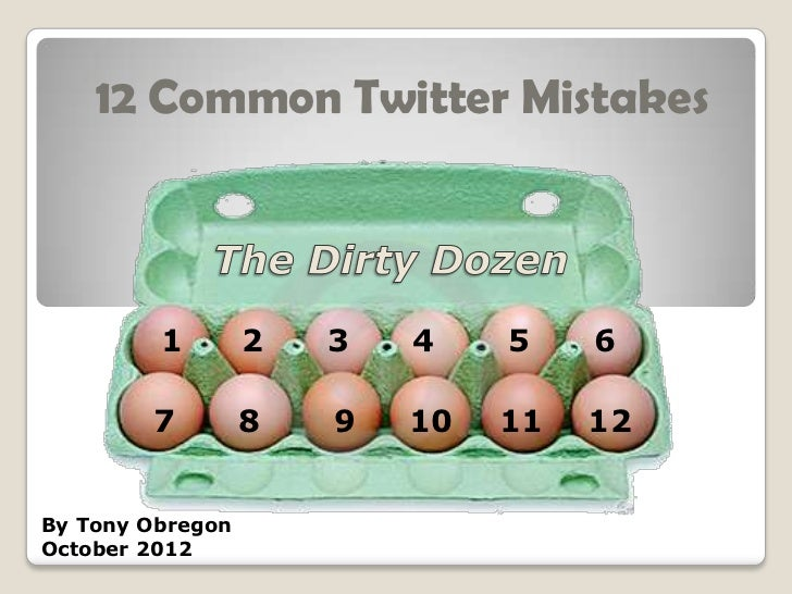 12 Common Twitter Mistakes         1        2   3   4    5    6        7         8   9   10   11   12By Tony ObregonOctobe...