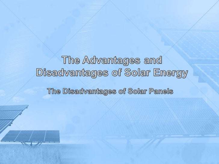 The Disadvantages of SolarPanels•   The energy that the sun gives off is renewable and, if    properly captured, it can be...