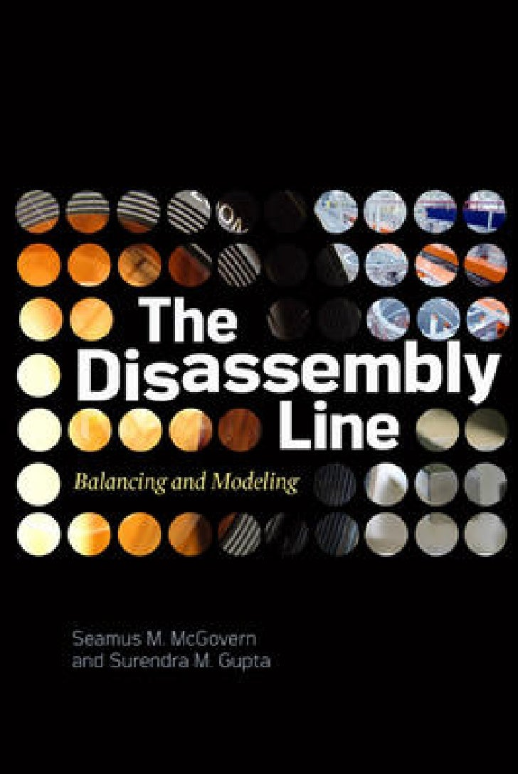 The Disassembly Line: Balancing and Modeling by Seamus M. McGovern and Surendra M. Gupta (McGraw-Hill Professional)       ...