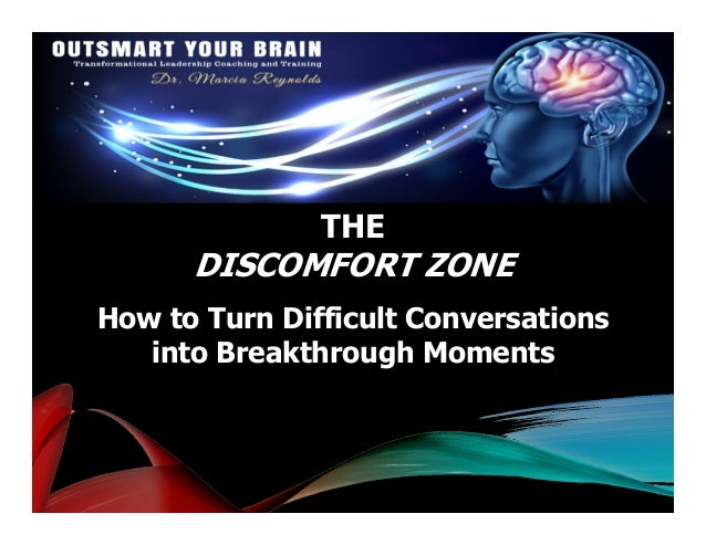 THE DISCOMFORT ZONE How to Turn Difficult Conversations into Breakthrough Moments