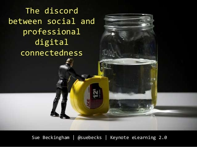 The discord between social and professional digital connectedness Sue Beckingham | @suebecks | Keynote eLearning 2.0