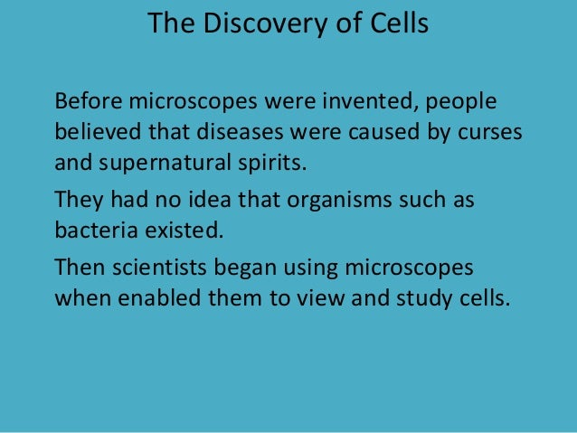 The Discovery of Cells Before microscopes were invented, people believed that diseases were caused by curses and supernatu...