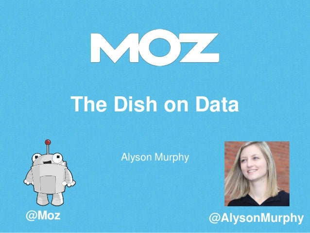 The Dish on Data Alyson Murphy  @Moz  @AlysonMurphy