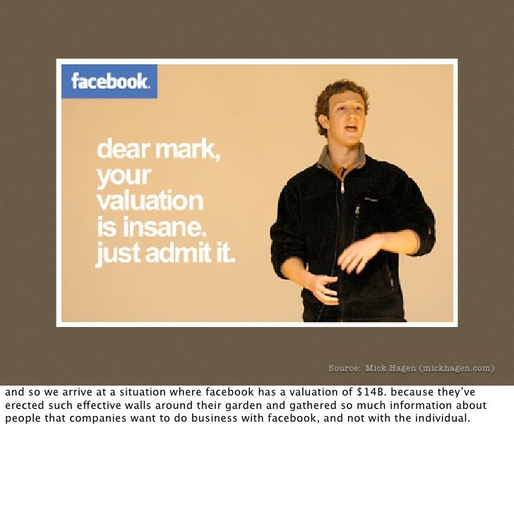 Source: Mick Hagen (mickhagen.com)  and so we arrive at a situation where facebook has a valuation of $14B. because they'v...