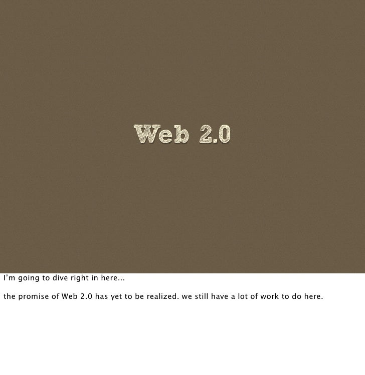 Web 2.0     I'm going to dive right in here...  the promise of Web 2.0 has yet to be realized. we still have a lot of work...