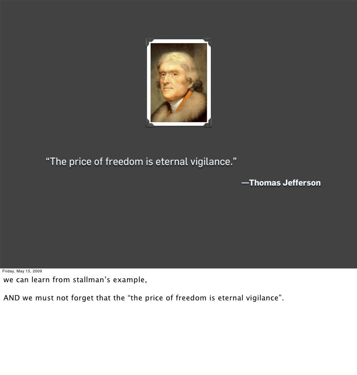 """The price of freedom is eternal vigilance.""                                                                       —Thomas..."