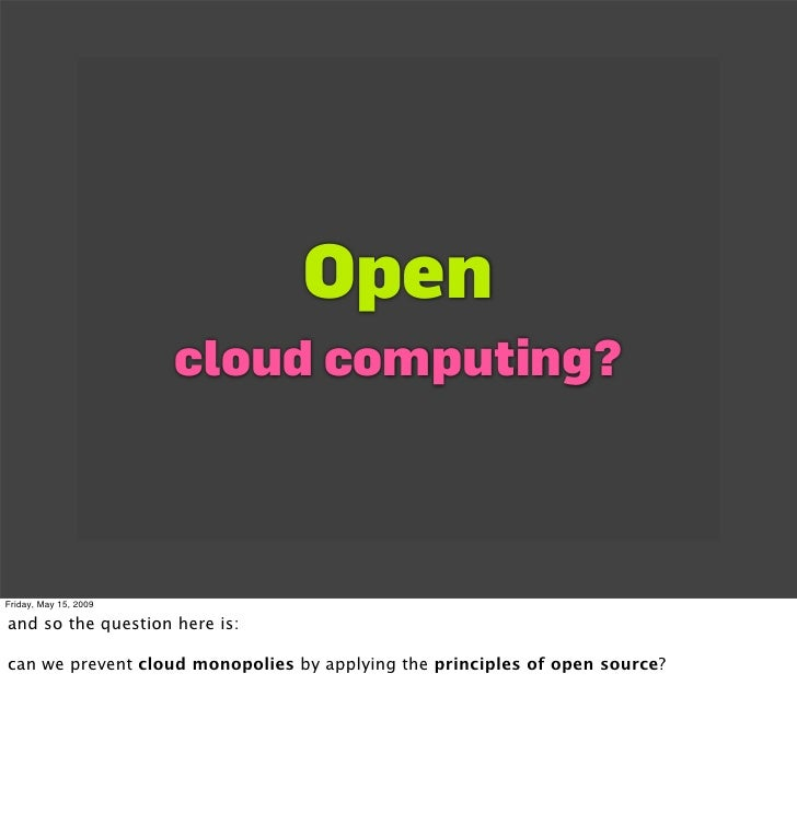 Open                        cloud computing?    Friday, May 15, 2009  and so the question here is:  can we prevent cloud m...