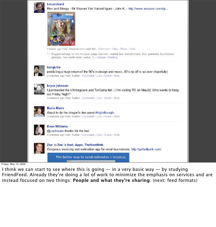 Friday, May 15, 2009  I think we can start to see where this is going — in a very basic way — by studying FriendFeed. Alre...