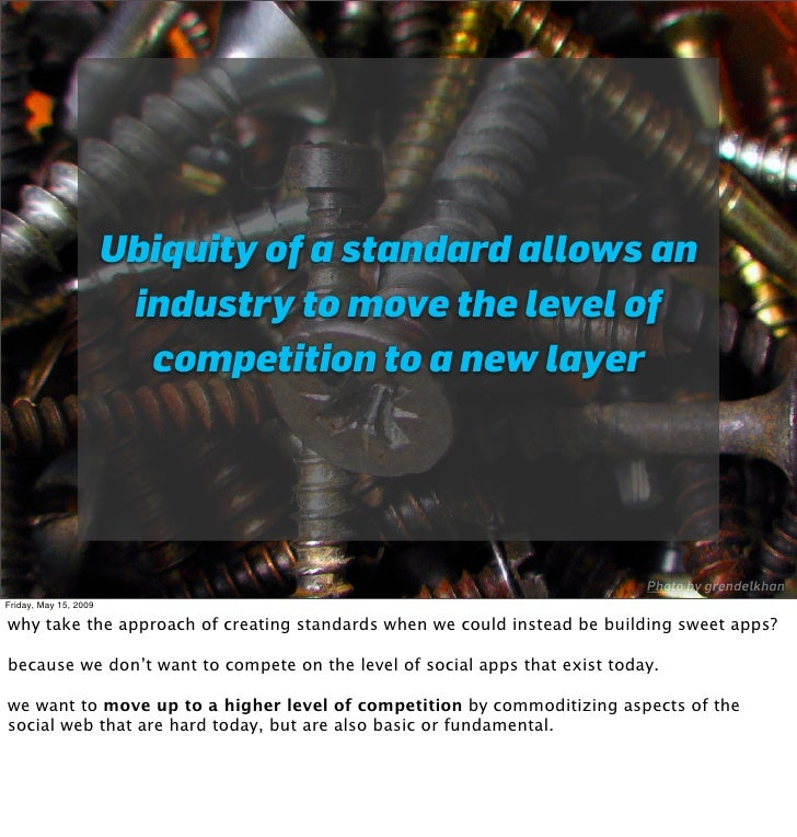 Ubiquity of a standard allows an                         industry to move the level of                          competitio...