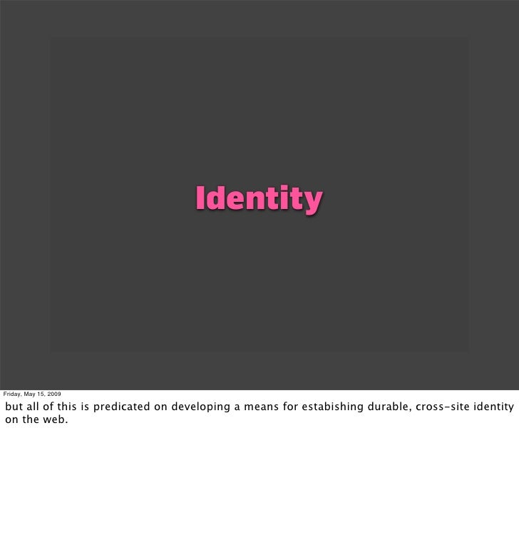 Identity     Friday, May 15, 2009  but all of this is predicated on developing a means for estabishing durable, cross-site...