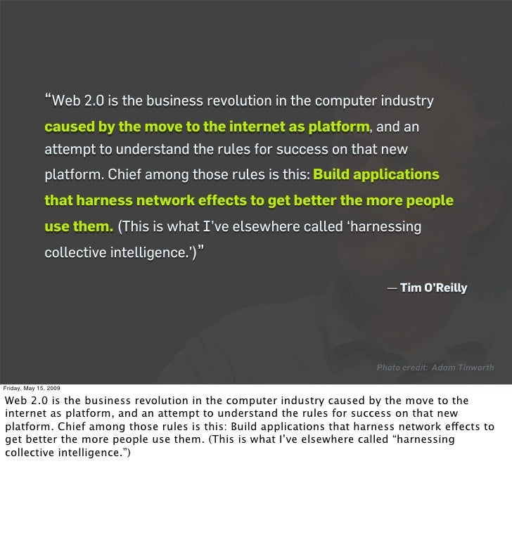 """""""Web 2.0 is the business revolution in the computer industry               caused by the move to the internet as platform,..."""