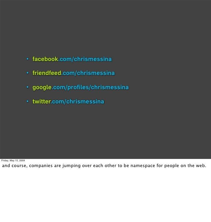 • facebook.com/chrismessina                         • friendfeed.com/chrismessina                         • google.com/pro...