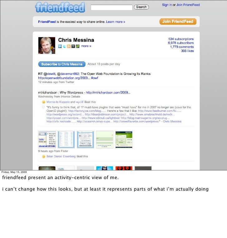 Friday, May 15, 2009  friendfeed present an activity-centric view of me.  i can't change how this looks, but at least it r...