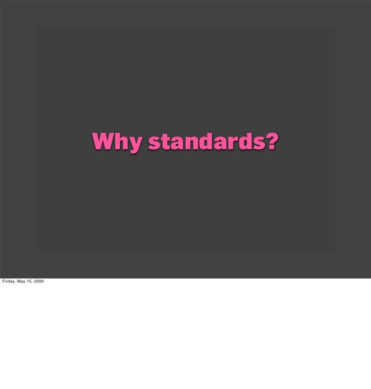 Why standards?     Friday, May 15, 2009