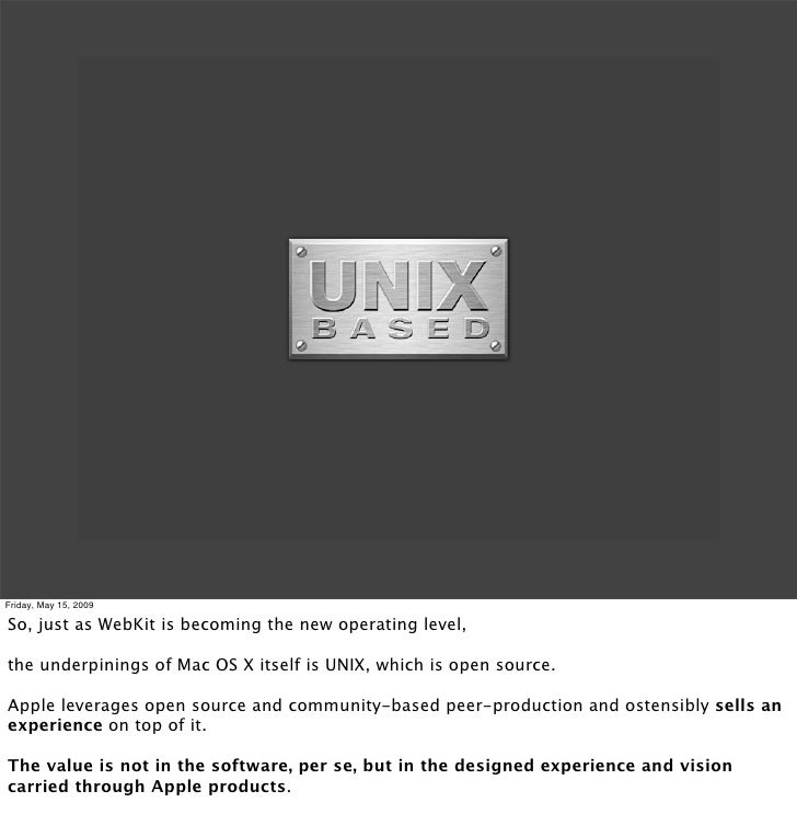 Friday, May 15, 2009  So, just as WebKit is becoming the new operating level,  the underpinings of Mac OS X itself is UNIX...