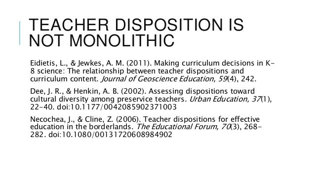 teacher dispositions disposition two essay Teacher candidate professional disposition self- assessment what is a disposition professional dispositions are - professional attitudes - professional values - beliefs dispositions, rate that teacher using the criteria.
