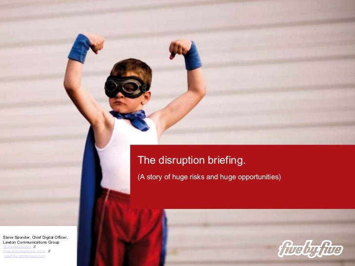 (A story of huge risks and huge opportunities) The disruption briefing. Steve Sponder, Chief Digital Officer, Lawton Commu...