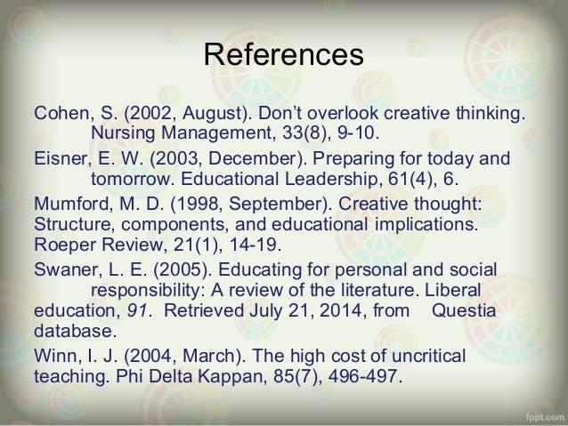 References  Cohen, S. (2002, August). Don't overlook creative thinking.  Nursing Management, 33(8), 9-10.  Eisner, E. W. (...