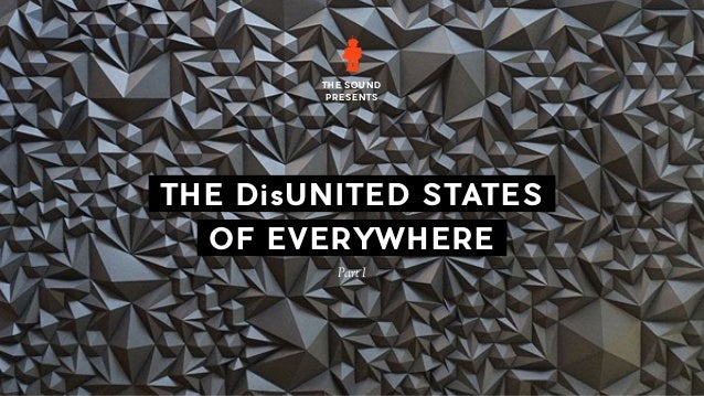 THE DisUNITED STATES OF EVERYWHERE THE SOUND PRESENTS Part I
