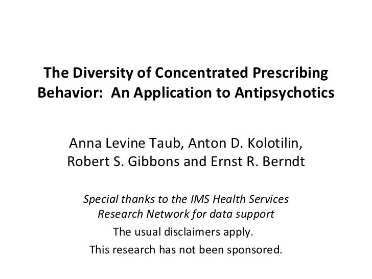 The Diversity of Concentrated Prescribing Behavior:  An Application to Antipsychotics Anna Levine Taub, Anton D. Kolotilin...