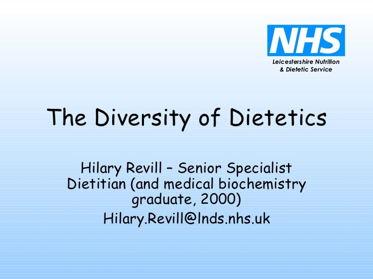 The Diversity of Dietetics Hilary Revill – Senior Specialist Dietitian (and medical biochemistry graduate, 2000) [email_ad...